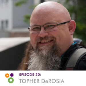 Episode 30: Topher DeRosia