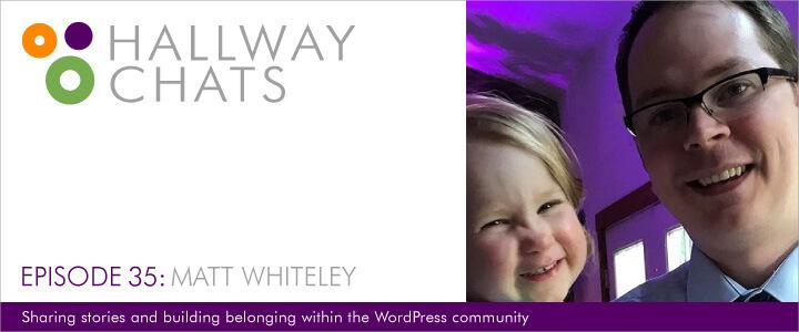Hallway Chats: Ep. 35 - Matt Whiteley