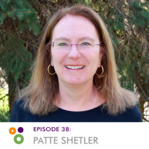 Episode 38: Patte Shetler