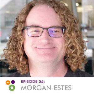 Episode 55: Morgan Estes