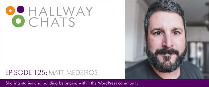 Hallway Chats Episode 125: Matt Medeiros